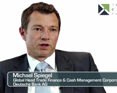 Video Interview: Michael Spiegel, Global Head, Trade Finance and Cash Management, Deutsche Bank